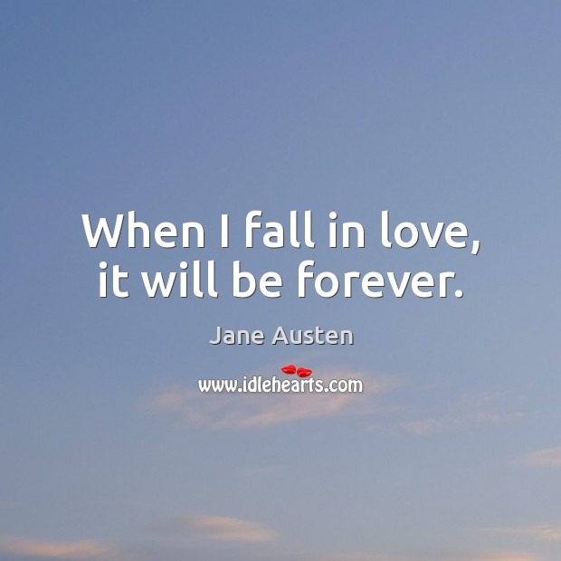 When I fall in love, it will be forever. Image