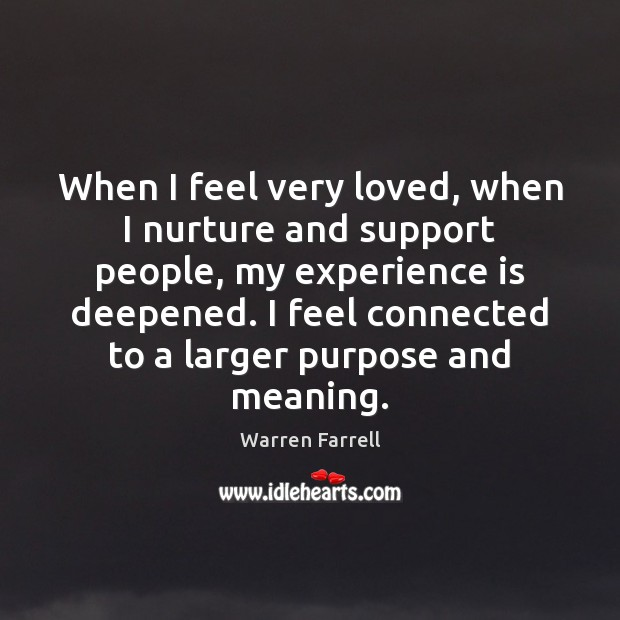 When I feel very loved, when I nurture and support people, my Experience Quotes Image