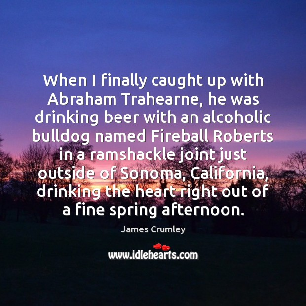 Image, When I finally caught up with Abraham Trahearne, he was drinking beer