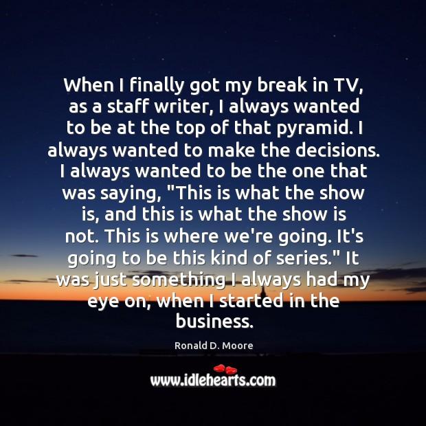 When I finally got my break in TV, as a staff writer, Image