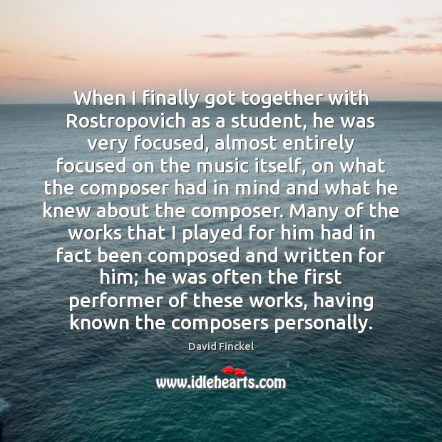 When I finally got together with Rostropovich as a student, he was David Finckel Picture Quote