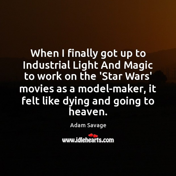 Image, When I finally got up to Industrial Light And Magic to work