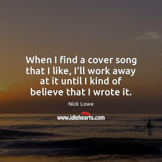 When I find a cover song that I like, I'll work away Image
