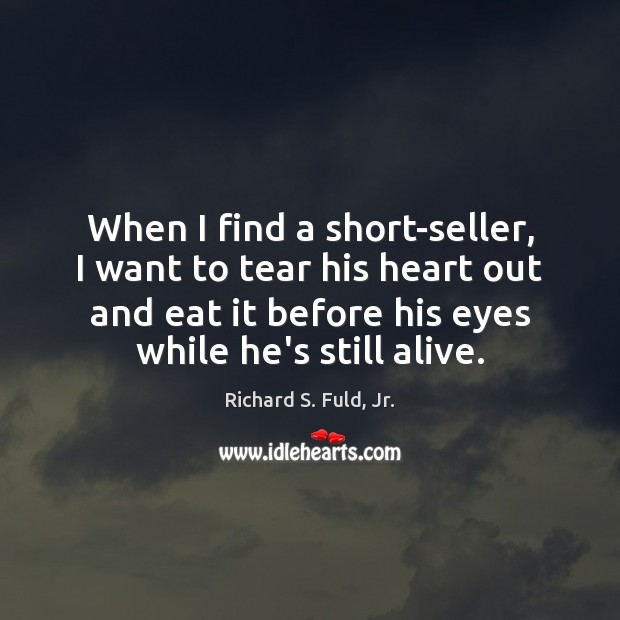 When I find a short-seller, I want to tear his heart out Image