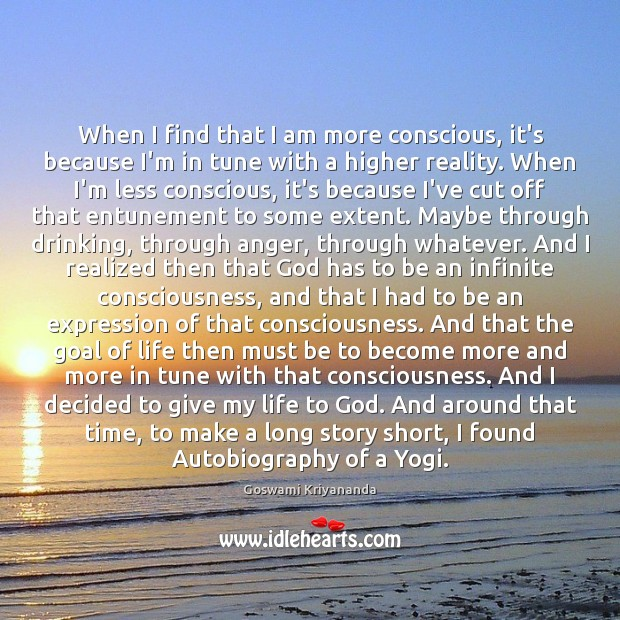 Image, When I find that I am more conscious, it's because I'm in