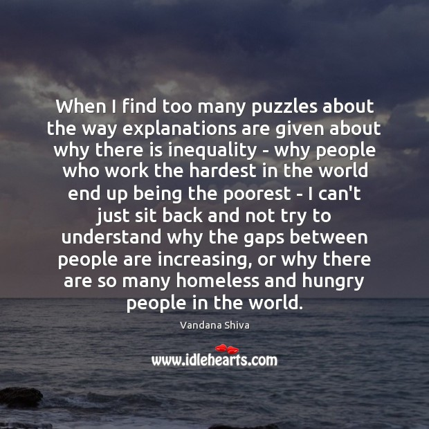 When I find too many puzzles about the way explanations are given Vandana Shiva Picture Quote