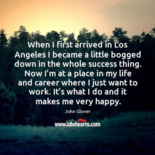 When I first arrived in los angeles I became a little bogged down in the whole success thing. Image