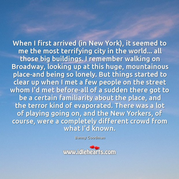 When I first arrived (in New York), it seemed to me the Image