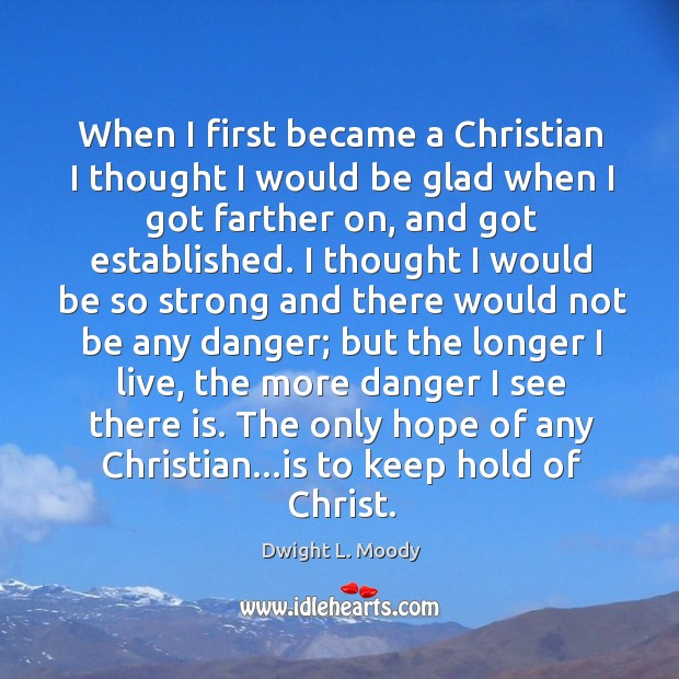 When I first became a Christian I thought I would be glad Image