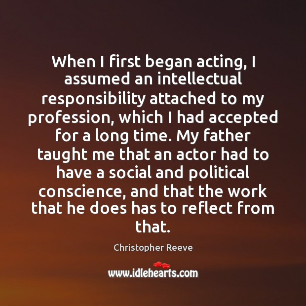 Image, When I first began acting, I assumed an intellectual responsibility attached to