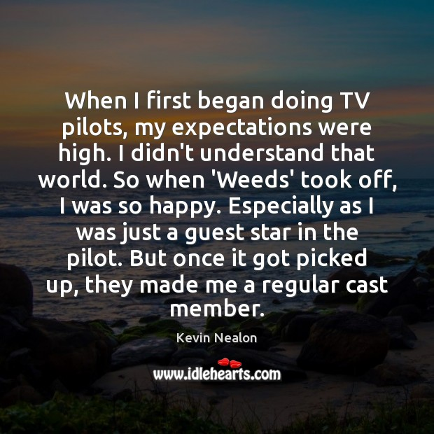 Image, When I first began doing TV pilots, my expectations were high. I