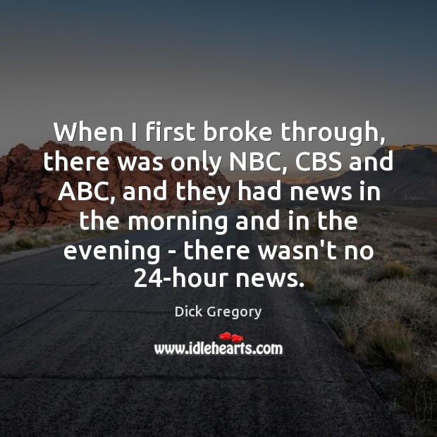When I first broke through, there was only NBC, CBS and ABC, Dick Gregory Picture Quote