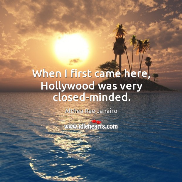 When I first came here, hollywood was very closed-minded. Image