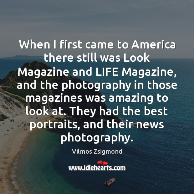 When I first came to America there still was Look Magazine and Vilmos Zsigmond Picture Quote