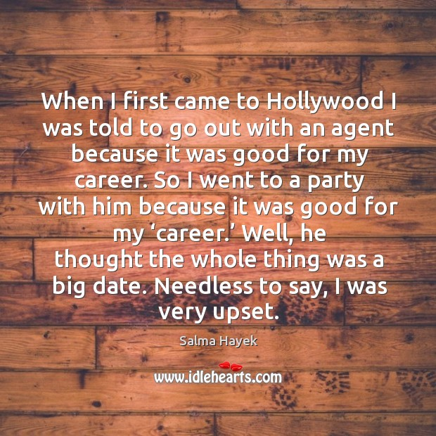 Image, When I first came to hollywood I was told to go out with an agent because it was good for my career.