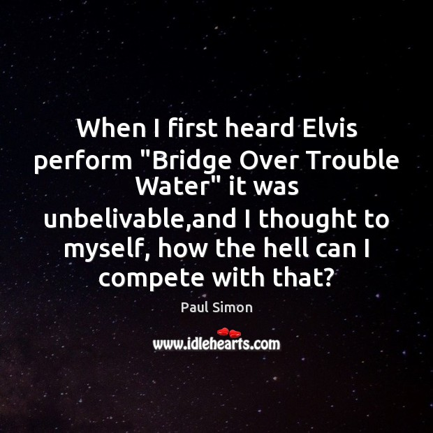 """When I first heard Elvis perform """"Bridge Over Trouble Water"""" it was Image"""