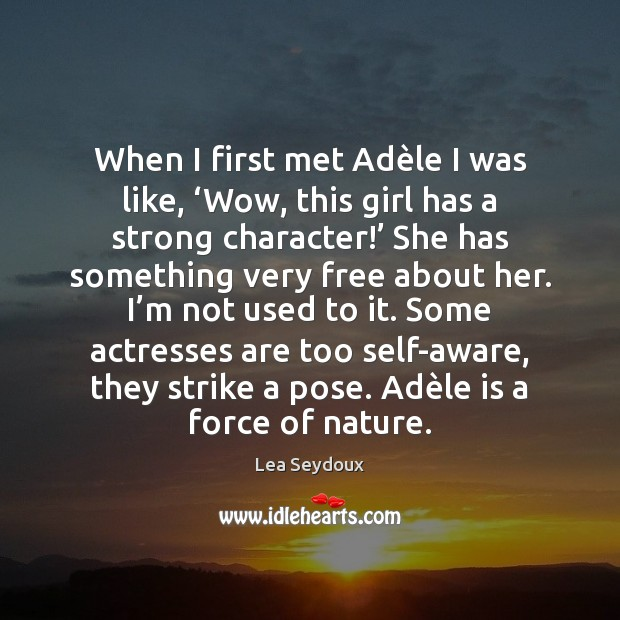 When I first met Adèle I was like, 'Wow, this girl Image