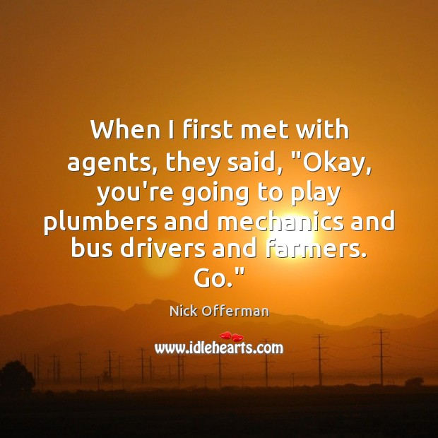 """When I first met with agents, they said, """"Okay, you're going to Nick Offerman Picture Quote"""