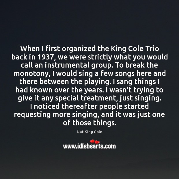 When I first organized the King Cole Trio back in 1937, we were Image
