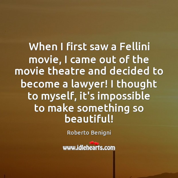 When I first saw a Fellini movie, I came out of the Image