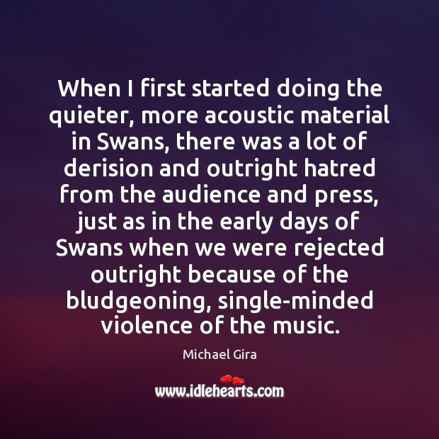 When I first started doing the quieter, more acoustic material in Swans, Image