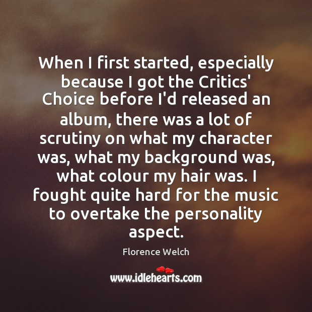 When I first started, especially because I got the Critics' Choice before Florence Welch Picture Quote