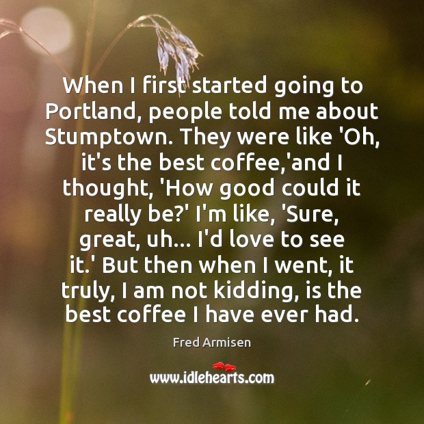 When I first started going to Portland, people told me about Stumptown. Image