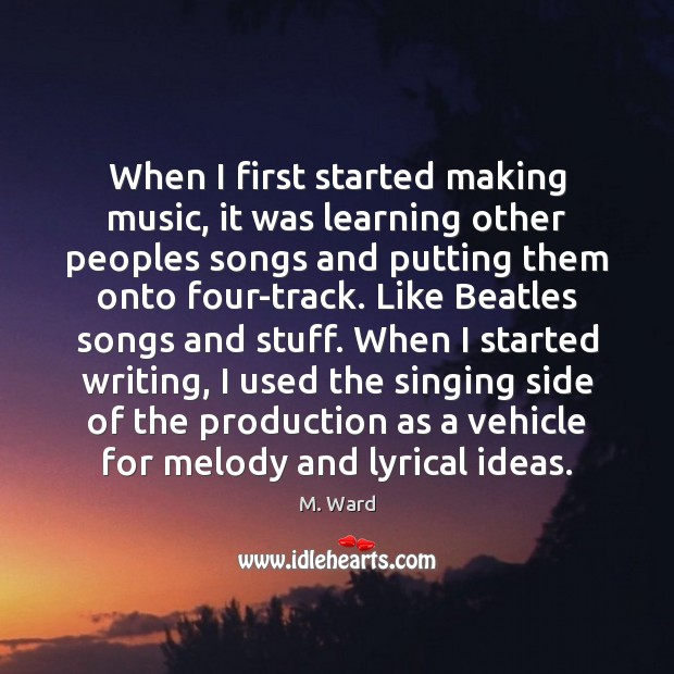 Image, When I first started making music, it was learning other peoples songs
