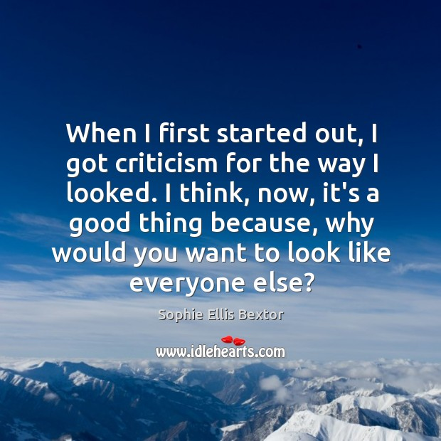 When I first started out, I got criticism for the way I Sophie Ellis Bextor Picture Quote