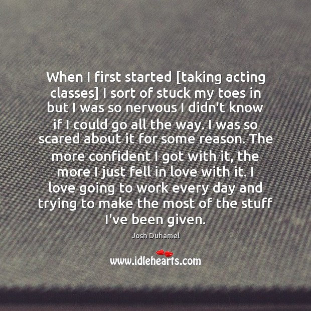 Image, When I first started [taking acting classes] I sort of stuck my