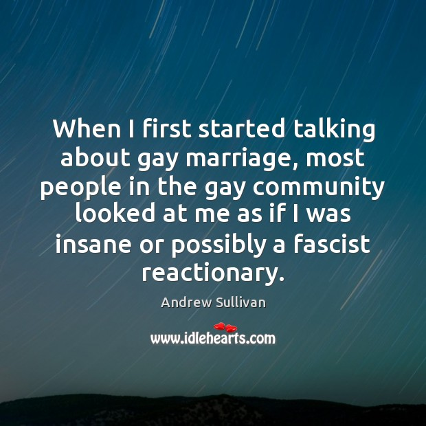 When I first started talking about gay marriage, most people in the Andrew Sullivan Picture Quote
