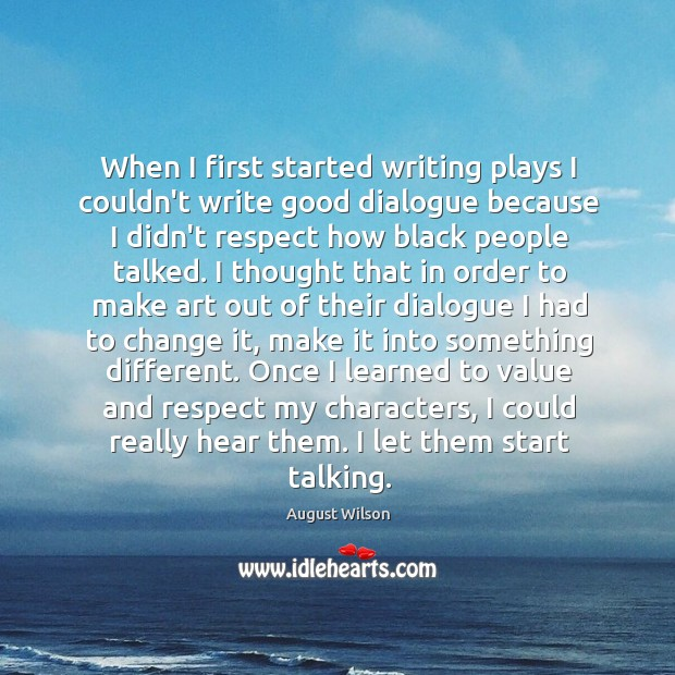 When I first started writing plays I couldn't write good dialogue because August Wilson Picture Quote