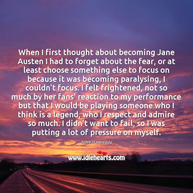 When I first thought about becoming Jane Austen I had to forget Anne Hathaway Picture Quote