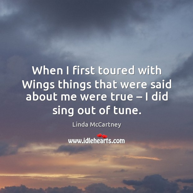 When I first toured with wings things that were said about me were true – I did sing out of tune. Image