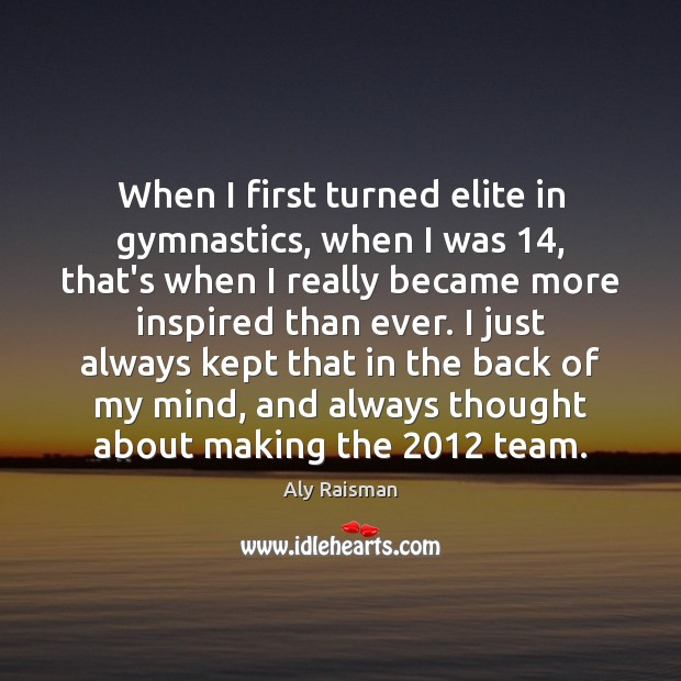 Image, When I first turned elite in gymnastics, when I was 14, that's when