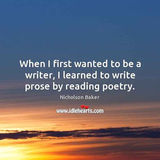 When I first wanted to be a writer, I learned to write prose by reading poetry. Image