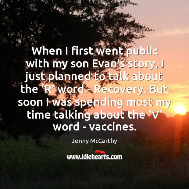 When I first went public with my son Evan's story, I just Jenny McCarthy Picture Quote