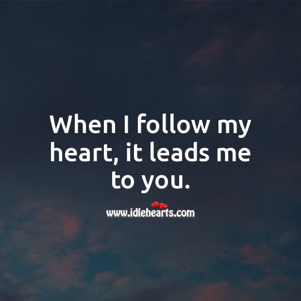 Image, When I follow my heart, it leads me to you.
