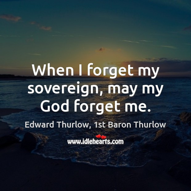 When I forget my sovereign, may my God forget me. Image