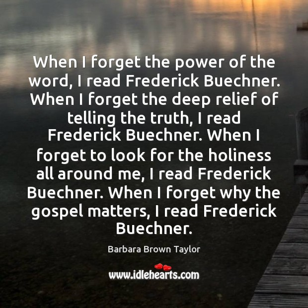 When I forget the power of the word, I read Frederick Buechner. Image