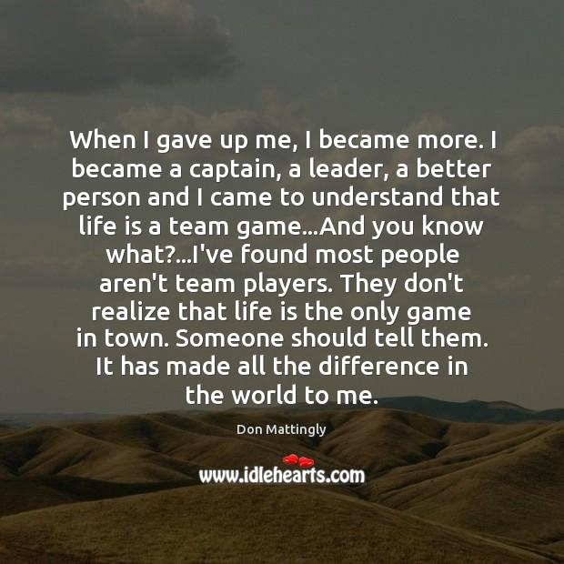 When I gave up me, I became more. I became a captain, Image