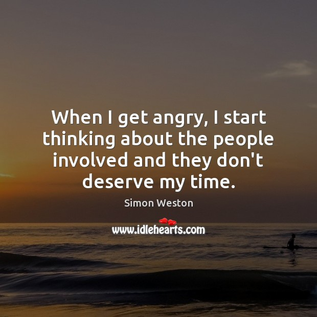 Image, When I get angry, I start thinking about the people involved and