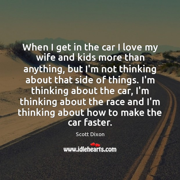 When I get in the car I love my wife and kids Image