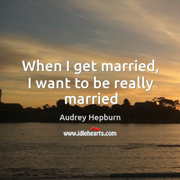 Image, When I get married, I want to be really married