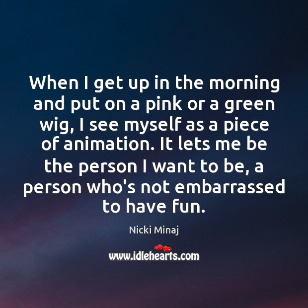 When I get up in the morning and put on a pink Nicki Minaj Picture Quote