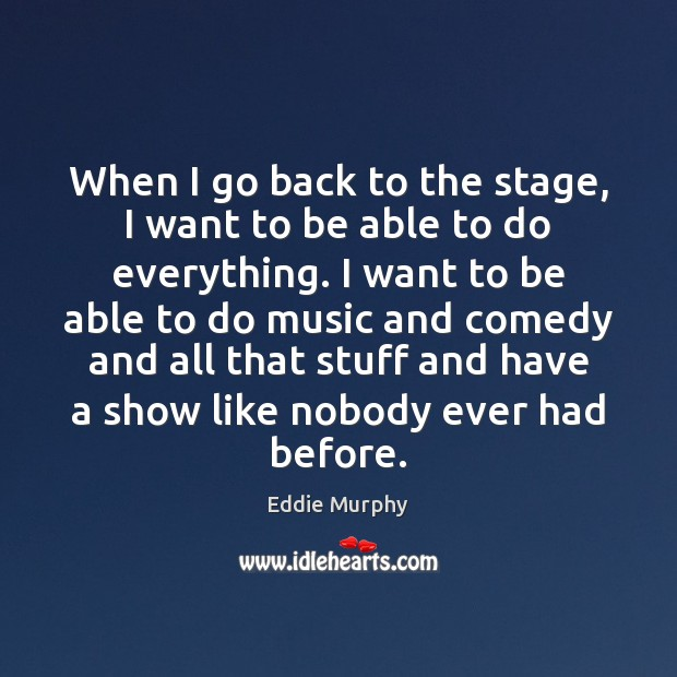 When I go back to the stage, I want to be able Image