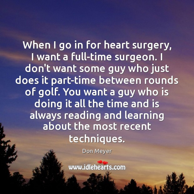 When I go in for heart surgery, I want a full-time surgeon. Image