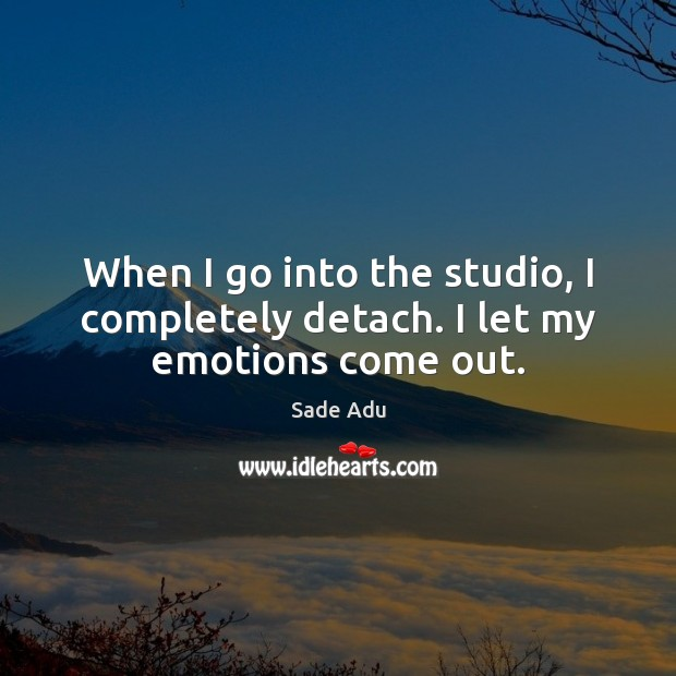 Image, When I go into the studio, I completely detach. I let my emotions come out.
