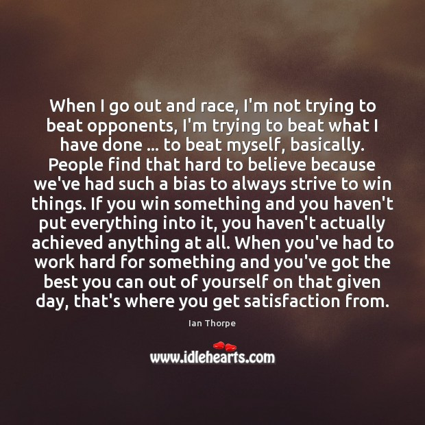 When I go out and race, I'm not trying to beat opponents, Image