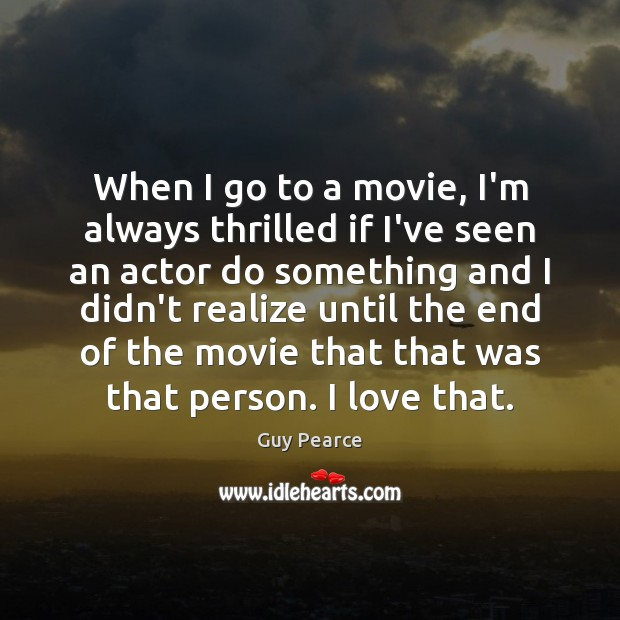 Image, When I go to a movie, I'm always thrilled if I've seen